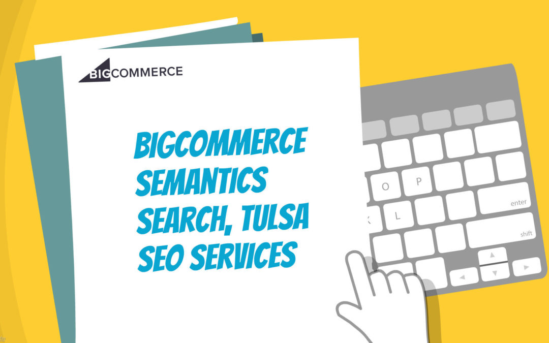 BigCommerce Semantics Search, Tulsa SEO Services