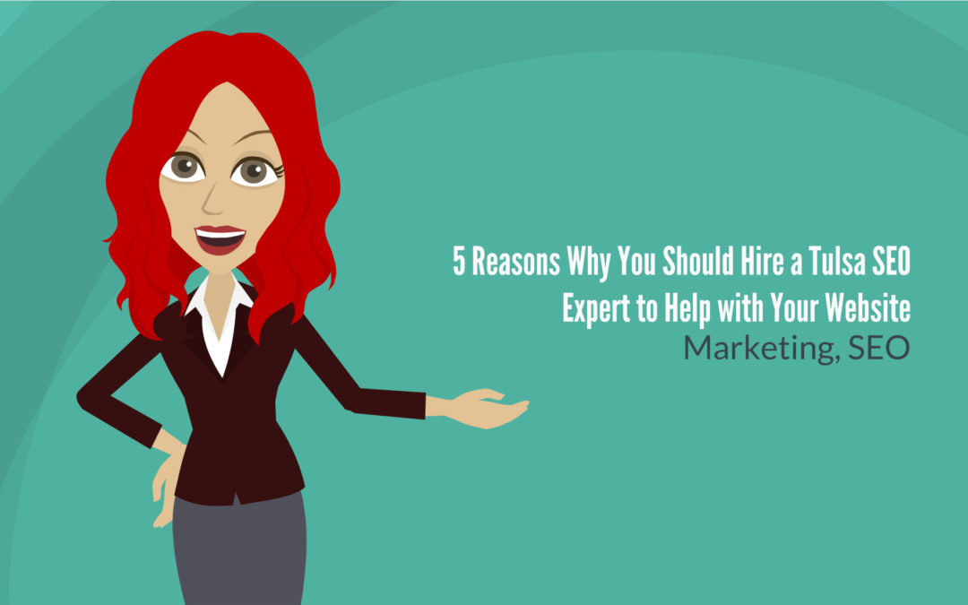 5 Reasons Why You Should Hire a Tulsa SEO Expert to Help with Your Website